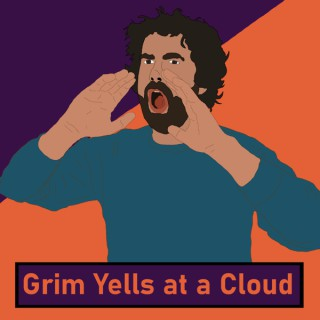 Grim Yells At A Cloud