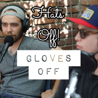 Hats Off! Gloves Off!