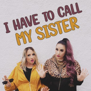 I Have To Call My Sister