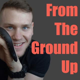 From The Ground Up Reptile Podcast - Where we talk everything cold-blooded (Snake Podcast)