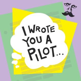 I Wrote You A Pilot