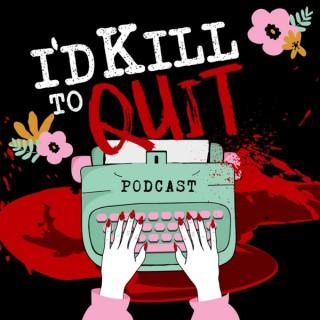 I'd Kill to Quit