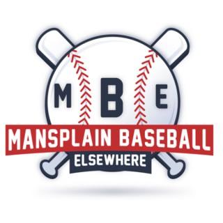 Mansplain Baseball Elsewhere