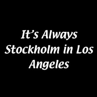 It's Always Stockholm In Los Angeles