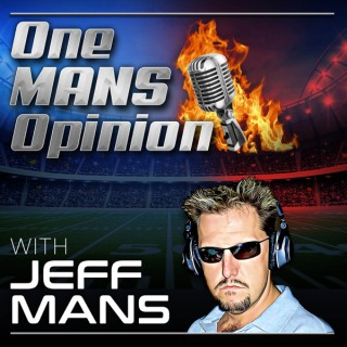 One MANS Opinion with Jeff Mans