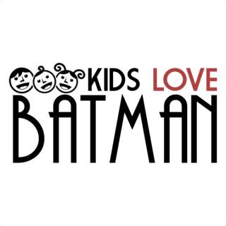 Kids Love Batman