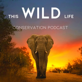 This Wild Life Conservation Podcast