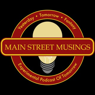 Main Street Musings: The Experimental Podcast of Tomorrow