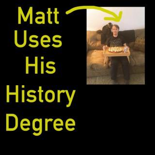 Matt Uses His History Degree