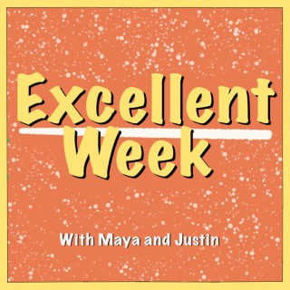 Maya and Justin's Excellent Week