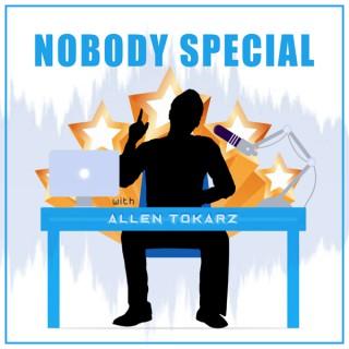 Nobody Special with Allen Tokarz