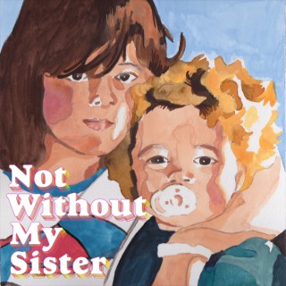 Not Without My Sister