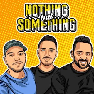 Nothing But Something