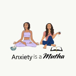 Anxiety is a Mutha!