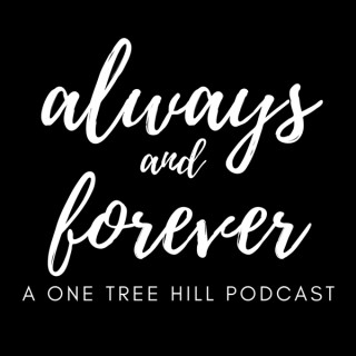 Always and Forever l A One Tree Hill Podcast