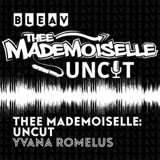 Bleav in Thee Mademoiselle: Uncut