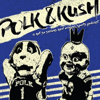 Polk and Kush: A Not-So-Serious New Orleans Sports Podcast