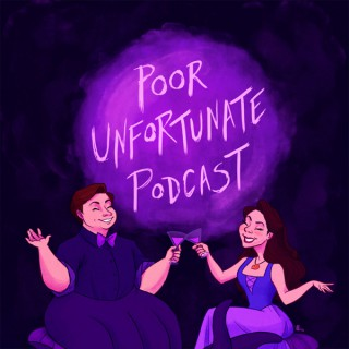 Poor Unfortunate Podcast: A Disney Podcast for Grown Ups