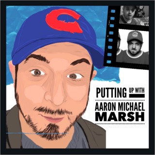 Putting Up With Aaron Michael Marsh
