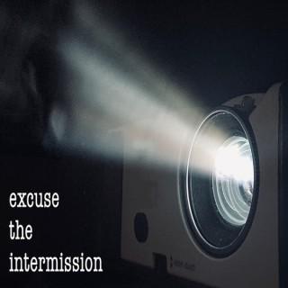 Excuse the Intermission