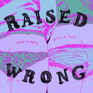 Raised Wrong