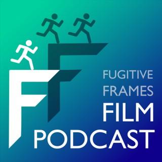 Fugitive Frames Film Podcast