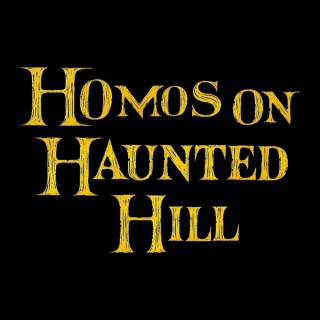 Homos on Haunted Hill