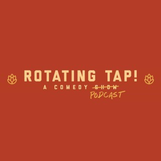 ROTATING TAP - A COMEDY PODCAST ABOUT BEER