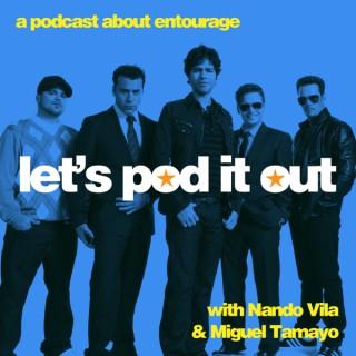 Let's Pod it Out: An Entourage Podcast