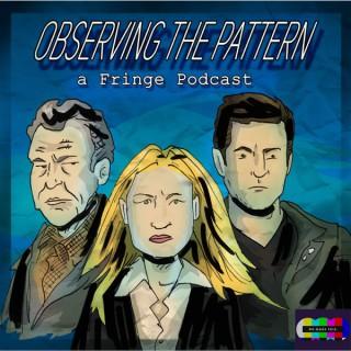 Observing the Pattern - A Fringe Podcast