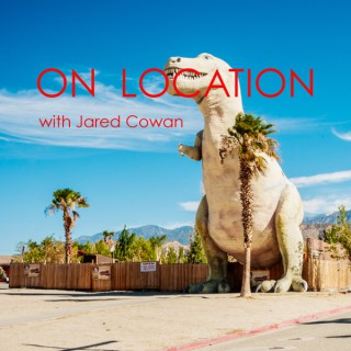 On Location with Jared Cowan