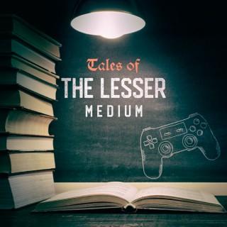Tales of the Lesser Medium