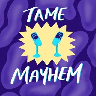 Tame Mayhem