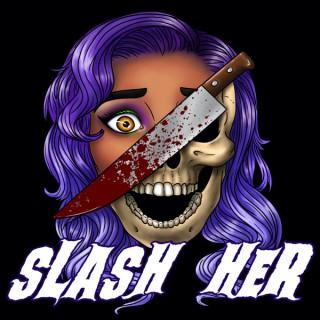 SLASH HER