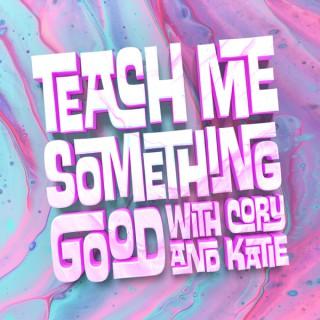 Teach Me Something Good