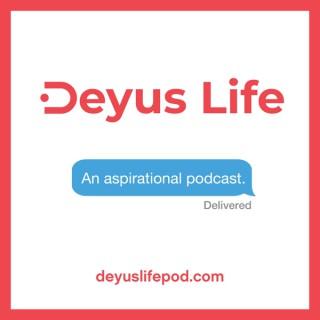 Deyus Life: An Aspirational Podcast