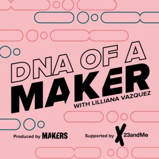 DNA of a MAKER with Lilliana Vazquez