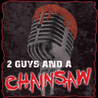 2 Guys And A Chainsaw