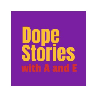 Dope Stories with A and E