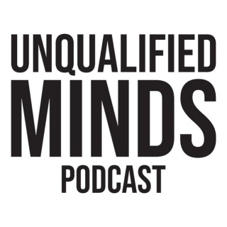 Unqualified Minds Podcast