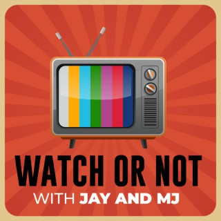 Watch or Not w/ Jay and MJ
