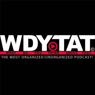 WDYTAT© Podcast