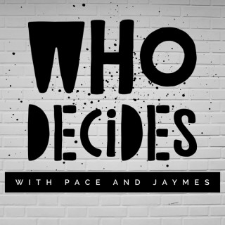WHO DECIDES with Pace and Jaymes