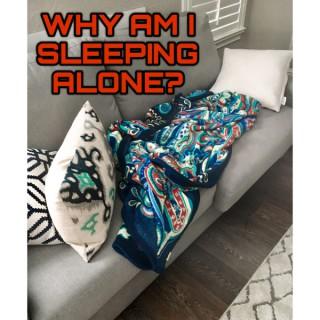 Why Am I Sleeping Alone