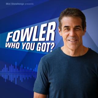 Fowler, Who You Got?