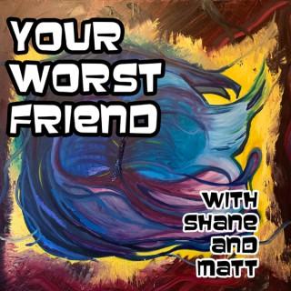 Your Worst Friend