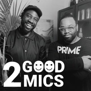 2 Good Mics