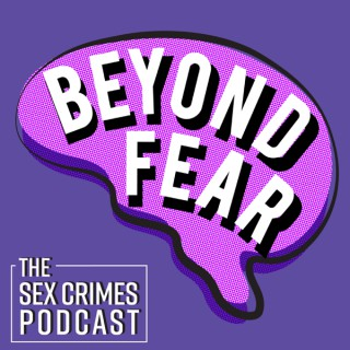 Beyond Fear: The Sex Crimes Podcast