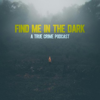 Find me in the dark Podcast