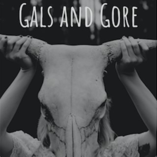 Gals and Gore